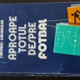 Aproape Totul Despre Fotbal Ed. A II-a Chiriac Manusaride. 1986