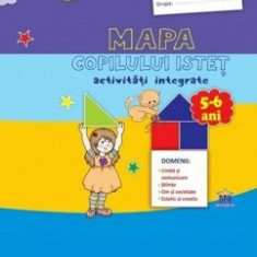 Mapa copilului istet. activitati integrate. Grupa Mare. 5-6 ani/Stefania Antonovici, Cosmina Nicula, Alice Gitan