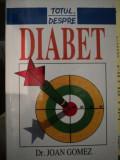 TOTUL DESPRE DIABET-JOAN GOMEZ , 1999