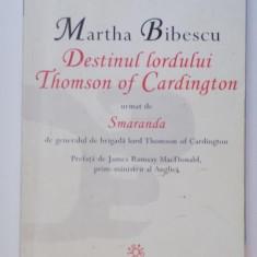 DESTINUL LORDULUI THOMSON OF CARDINGTON URMAT DE SMARANDA , de MARTHA BIBESCU, 2002