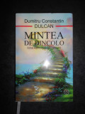 DUMITRU CONSTANTIN DULCAN - MINTEA DE DINCOLO (2015, editie cartonata)