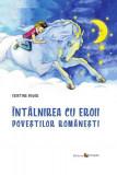 Întâlnirea cu eroii poveştilor româneşti