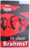 VA PLACE BRAHMS ? de FRANCOISE SAGAN , 2007