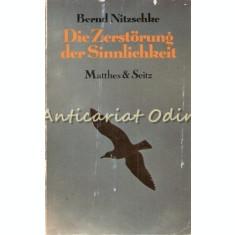 Die Zerstorung Der Sinnlichkeit - Bernd Nitzschke