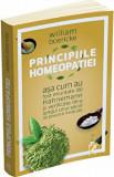 Principiile homeopatiei asa cum au fost enuntate de Hahnemann si verificate de-a lungul unui secol de practica medicala/William Boericke