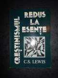 C. S. LEWIS - CRESTINISMUL REDUS LA ESENTE