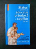 IOAN GURA DE AUR - SFATURI PENTRU O EDUCATIE ORTODOXA A COPIILOR DE AZI