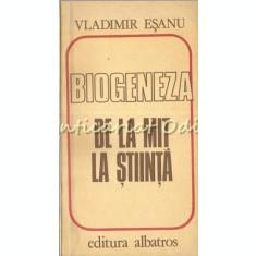 Biogeneza De La Mit La Stiinta - Vladimir Esanu