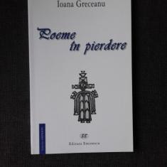 POEME IN PIERDERE - IOANA GRECEANU (POEZIE)