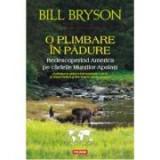 O plimbare in padure. Redescoperind America pe cararile Muntilor Apalasi - Bill Bryson