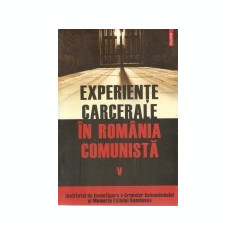 Cumpara ieftin Experiente carcerale in Romania comunista, vol. 5