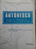 Antonescu Maresalul Romaniei Si Razboaiele De Reintregire - Josif Constantin Dragan ,524957