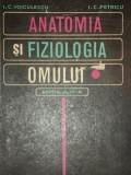 ANATOMIA SI FIZIOLOGIA OMULUI , EDITIA A IV-A-I.C.VOICULESCU , I.C.PETRESCU , 1971