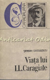Cumpara ieftin Caragialiana. Viata Lui I. L. Caragiale - Serban Cioculescu