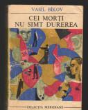 C8337 CEI MORTI NU SIMT DUREREA DE VASIL BICOV