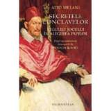 Secretele Conclavelor. Regulile jocului in alegerea Papilor - Atto Melani