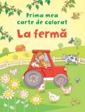 La fermă. Prima mea carte de colorat