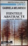 GABRIELA MELINESCU: FIINTELE ABSTRACTE SI ALTE POEZII (Antologia Lirica Orfeu 2)