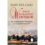 Saga dinastiei de Windsor. De la Imperiul Britanic la Commonwealth - Jean Des Cars