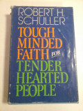 TOUGH MINDED FAITH FOR TENDER HEARTED PEOPLE - ROBERT H. SCHULLER