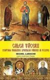 Calea tacerii. Conform traditiei Sfintilor Parinti ai pustiei./Michel Laroche - Ucenic al parintelui Cleopa, Meteor Press