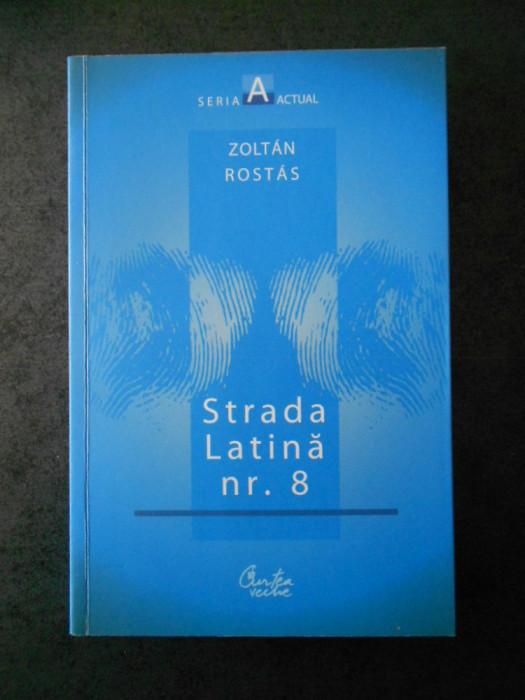 ZOLTAN ROSTAS - STRADA LATINA NR. 8 (cu autograful autorului)
