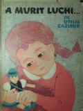 A MURIT LUCHI... ILUSTRATII DE ADRIANA MIHAILESCU - OTILIA CAZIMIR