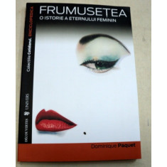 FRUMUSETEA , O ISTORIE A ETERNULUI FEMININ-DOMINIQUE PAQUET