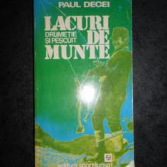 PAUL DECEI - LACURI DE MUNTE. DRUMETIE SI PESCUIT