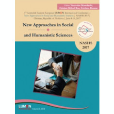 New Approaches in Social and Humanistic Sciences. NASHS 2017 - Veaceslav MANOLACHI, Cristian Mihail RUS, Svetlana RUSNAC (editori)