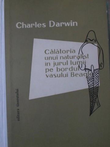 CALATORIA UNUI NATURALIST IN JURUL LUMII PE BORDUL VASULUI BEAGLE-CHARLES DARWIN