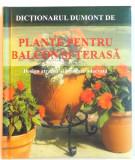 DICTIONARUL DUMONT DE PLANTE PENTRU BALCON SI TERASA , 2008