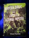 Mircea Druc sau lupta cu ultimul imperiu. Viorel Patrichi