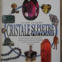 CRISTALE SI PIETRE PRETIOASE - R.F. SYMES, R.R. HARDING