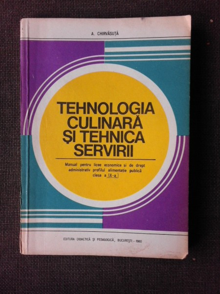 TEHNOLOGIA CULINARA SI TEHNICA SERVIRII - MANUAL PENTRU LICEE ECONOMICE SI DE DREPT ADMINISTRATIV , PROFILUL ALIMENTATIE PUBLICA , CLASA A XI -A SI SC