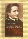 George Enescu. A Tragic Life In Pictures - Viorel Cosma