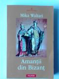 AMANTII DIN BIZANT - MIKA WALTARI   (Ed. Polirom)