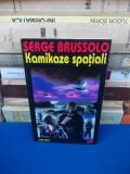 SERGE BRUSSOLO - KAMIKAZE SPATIALI ( SF ) , TRAD. MIHNEA COLUMBEANU , 1996