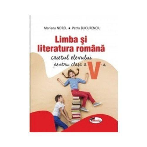 Limba si literatura romana. Caietul elevului pentru clasa a V-a - Mariana Norel, Petru Bucurenciu