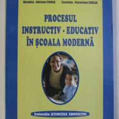 PROCESUL INSTRUCTIV - EDUCATIV IN SCOALA MODERNA de NICOLETA - ADRIANA FLOREA si COSMINA - FLORENTINA SURLEA , 2005