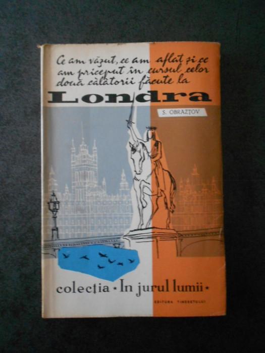 S. OBRAZTOV - LONDRA (Colectia IN JURUL LUMII)