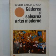 Caderea si salvarea artei moderne - Giulio Carlo ARGAN