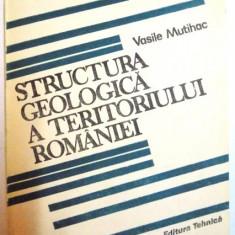 STRUCTURA GEOLOGICA A TERITORIULUI ROMANIEI DE VASILE MUTIHAC