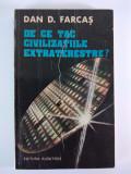 DE CE TAC CIVILIZATIILE EXTRATERESTRE - DAN D. FARCAS
