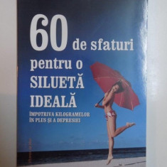 60 DE SFATURI PENTRU O SILUETA IDEALA IMPOTRIVA KILOGRAMELOR IN PLUS SI A DEPRESIEI , 2007
