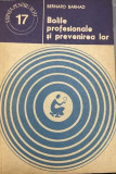 Bolile profesionale si prevenirea lor Bernard Barhad, 1970, Alta editura