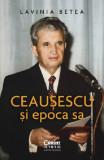 Ceausescu si epoca sa | Lavinia Betea, Corint