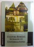 CULTURA ROMANA IN DIALOG CU UNIVERSALITATEA de VALERIU STANCU , 2005