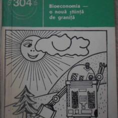 BIOECONOMIA - O NOUA STIINTA DE GRANITA - VIOREL SORAN, MIHAI E. SERBAN