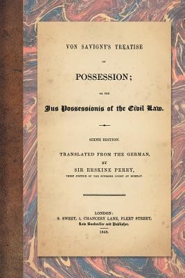 Von Savigny's Treatise on Possession: Or the Jus Possessionis of the Civil Law. Sixth Edition. Translated from the German by Sir Erskine Perry (1848) foto
